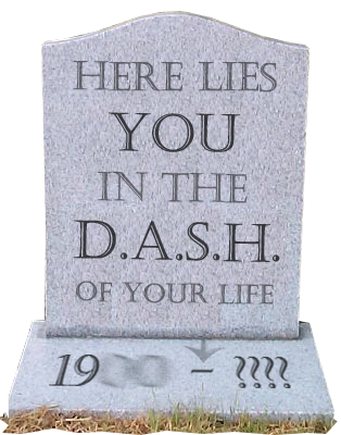 The dash in your life
