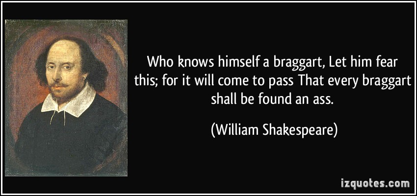 quote-who-knows-himself-a-braggart-let-him-fear-this-for-it-will-come-to-pass-that-every-braggart-shall-william-shakespeare-370468